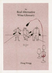 The Real Alternative Wine Glossary by Doug Wregg