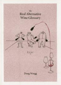 The Real Alternative Wine Glossary by Doug Wregg