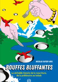 Bouffes bluffantes, La véritable histoire de la nourriture, de la préhistoire au kébab, Nicolas Kayser-Bril